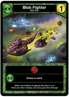 The Blob Fighter adds combat, but can also draw you a card if you have another Blob card in play.