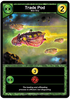 The Trade Pod increases your trade points, but can also add to your combat score if other Blob cards are around.