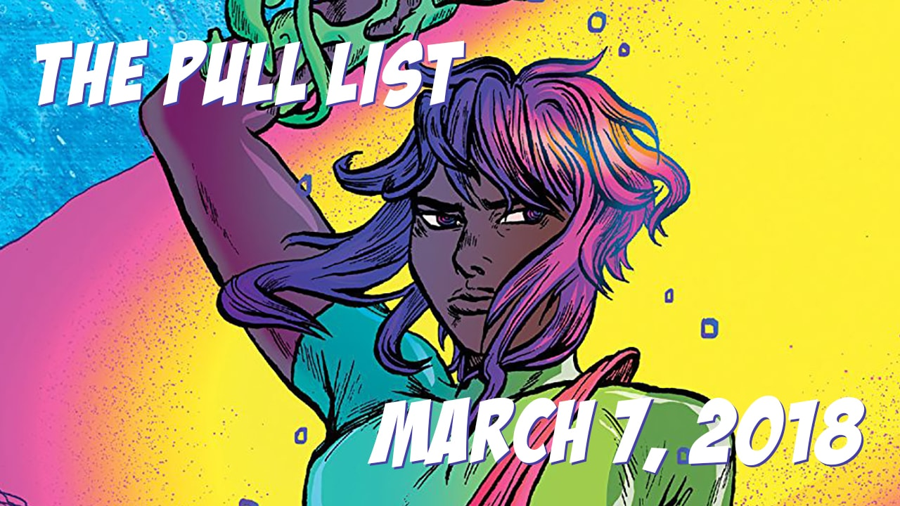 The Pull List - March 7, 2018