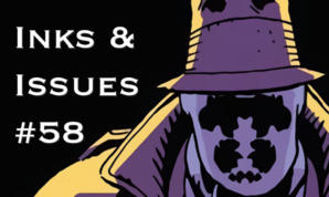 Inks & Issues #58 - Watchmen Part 2
